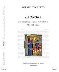 La Troba, L'invention Lyrique Occitane Des Troubadours Xiie-xiiie Siecles - Anthologie Commentee Du