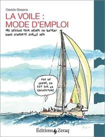 La Voile, Mode D'emploi ; 180 Dessins Pour Mener Un Bateau Dans N'importe Quelle Mer
