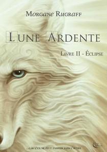 Lune Ardente, Tome 2 - Eclipse