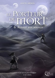 Le Porteur De Mort, Tome 6 - Tome 6 : Retour Aux Sources