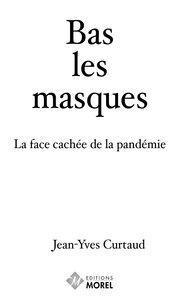 Bas Les Masques - La Face Cachee De La Pandemie
