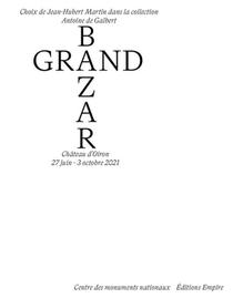 Grand Bazar - Choix De Jean-hubert Martin Dans La Collection Antoine De Galbert