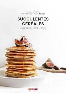 Succulentes Cereales ; Graines Saines, Cuisine Gourmande