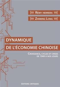 Dynamique De L'economie Chinoise : Croissance, Cycles Et Crises De 1949 A Nos Jours.