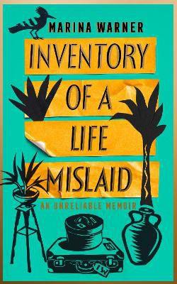 Inventory of a Life Mislaid ; An Unreliable Memoir