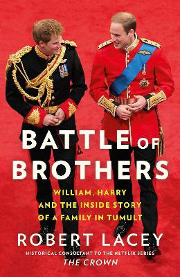 Battle of Brothers ; William, Harry and the Inside Story of a Family in Tumult