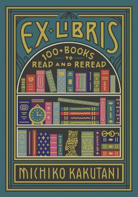 Ex Libris ; 100+ Books to Read and Reread