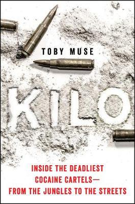 Kilo ; Inside the Deadliest Cocaine Cartels--From the Jungles to the Streets