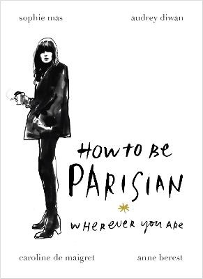 How To Be Parisian ; Wherever You Are