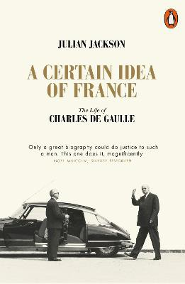 A Certain Idea of France ; The Life of Charles de Gaulle