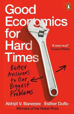 Good Economics for Hard Times ; Better Answers to Our Biggest Problems