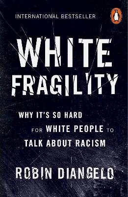 White Fragility ; Why It's So Hard for White People to Talk About Racism