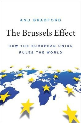 The Brussels Effect ; How the European Union Rules the World