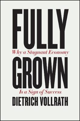 Fully Grown ; Why a Stagnant Economy Is a Sign of Success