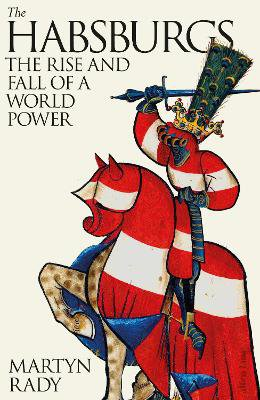The Habsburgs ; The Rise and Fall of a World Power
