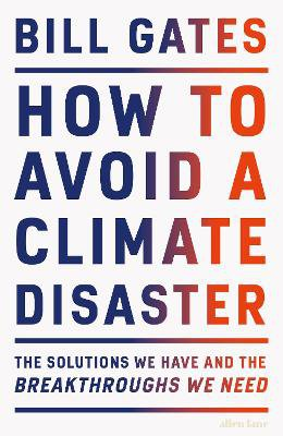 How to Avoid a Climate Disaster ; The Solutions We Have and the Breakthroughs We Need