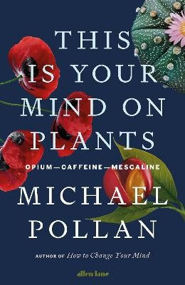 This Is Your Mind On Plants ; Opium-Caffeine-Mescaline