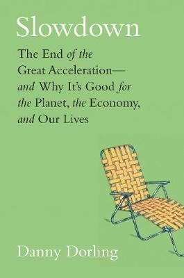 Slowdown ; The End of the Great Acceleration-and Why It's Good for the Planet, the Economy, and Our Lives