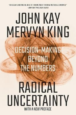 Radical Uncertainty ; Decision-Making Beyond the Numbers