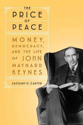 Price of Peace ; Money, Democracy, and the Life of John Maynard Keynes