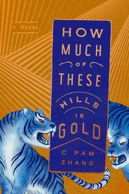 How Much of These Hills Is Gold ; A Novel