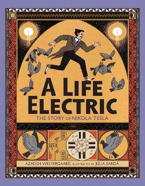 A Life Electric ; A Story of Nikola Tesla