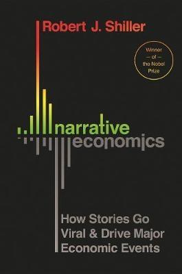Narrative Economics ; How Stories Go Viral and Drive Major Economic Events