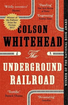 The Underground Railroad ; Winner of the Pulitzer Prize for Fiction 2017