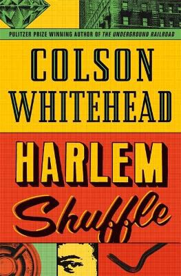 Harlem Shuffle ; from the author of The Underground Railroad