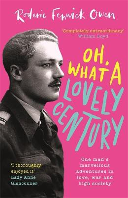 Oh, What a Lovely Century ; One man's marvellous adventures in love, war and high society