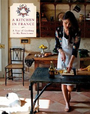 A Kitchen in France ; A Year of Cooking in My Farmhouse: A Cookbook