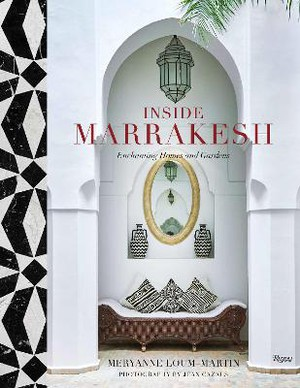 Inside Marrakesh ; Enchanting Homes and Gardens