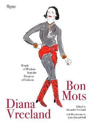 Diana Vreeland: Bon Mots ; Words of Wisdom From the Empress of Fashion