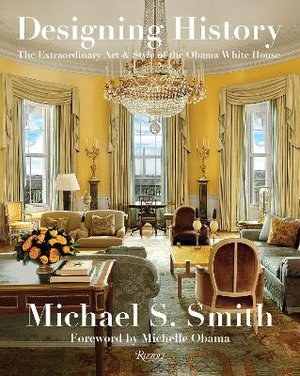 Designing History ; The Extraordinary Art and Style of the Obama White House