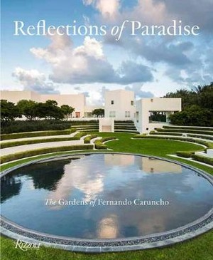Reflections of Paradise The Gardens of Fernando Caruncho ; The Gardens of Fernando Caruncho
