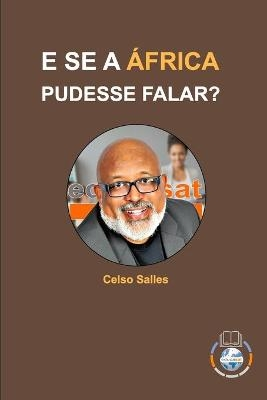 E SE A AFRICA PUDESSE FALAR? - Celso Salles