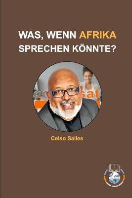 WAS, WENN AFRIKA SPRECHEN KOENNTE? - Celso Salles