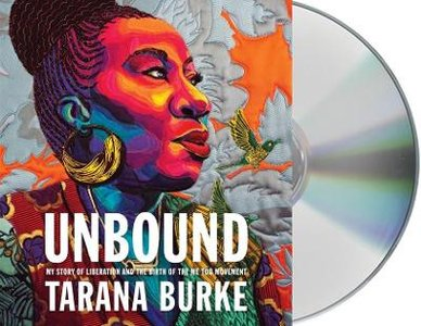 Unbound ; My Story of Liberation and the Birth of the Me Too Movement