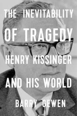 The Inevitability of Tragedy ; Henry Kissinger and His World