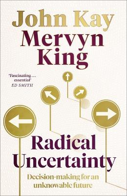 Radical Uncertainty ; Decision-making for an unknowable future