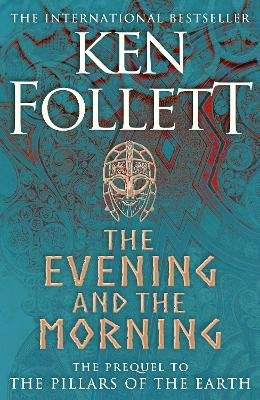The Evening and the Morning ; The Prequel to The Pillars of the Earth, A Kingsbridge Novel