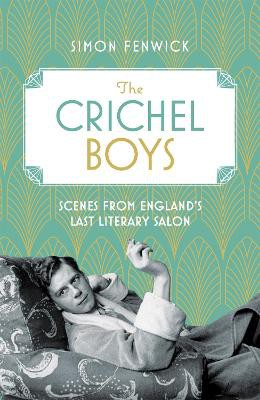 The Crichel Boys ; Scenes from England's Last Literary Salon