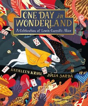 One Day in Wonderland ; A Celebration of Lewis Carroll's Alice