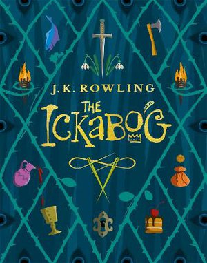 The Ickabog ; A warm and witty fairy-tale adventure to entertain the whole family