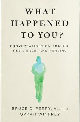 What Happened to You? ; Conversations on Trauma, Resilience, and Healing