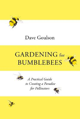 Gardening for Bumblebees ; A Practical Guide to Creating a Paradise for Pollinators