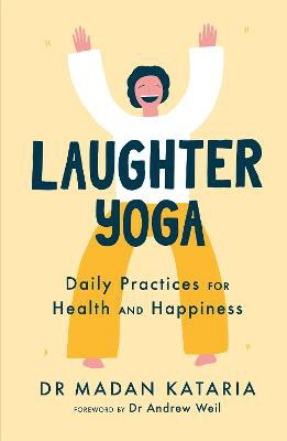 Laughter Yoga ; Daily Laughter Practices for Health and Happiness