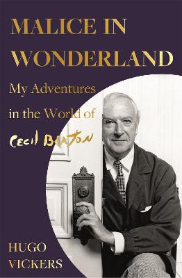 Malice in Wonderland ; My Adventures in the World of Cecil Beaton