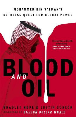 Blood and Oil ; Mohammed bin Salman's Ruthless Quest for Global Power: 'The Explosive New Book'