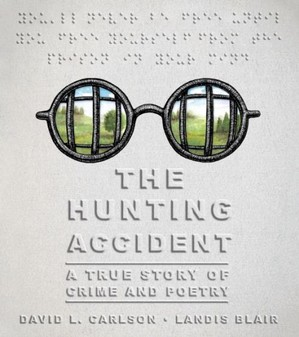 The Hunting Accident ; A True Story of Crime and Poetry